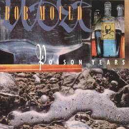 Poison Years 1994 Bob Mould
