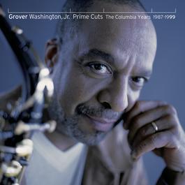 Prime Cuts - The Columbia Years: 1987-1999 1999 Grover Washington Jr.