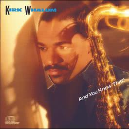 And You Know That! 1988 Kirk Whalum