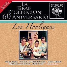 La Gran Coleccion Del 60 Aniversario CBS - Los Hooligans 2007 Los Hooligans