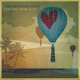 Live Like We're Alive 2010 Nevertheless