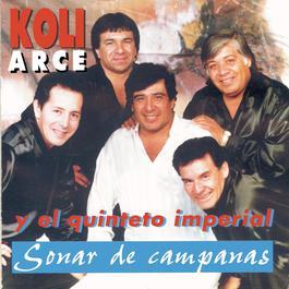 Sonar De Campanas 2011 Koli Arce Y Su Quinteto Imperial