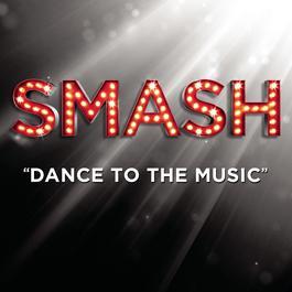 Dance To The Music (SMASH Cast Version) 2012 SMASH Cast