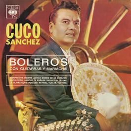 Boleros Con Guitarras y Mariachis 2011 Cuco Sánchez