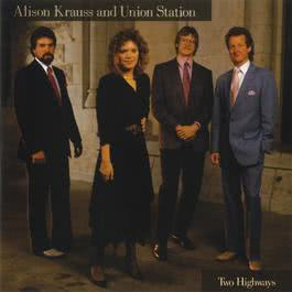 Two Highways 1989 Alison Krauss; Union Station