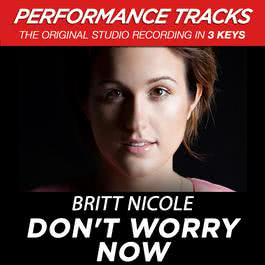 Don't Worry Now (Performance Tracks) - EP 2009 Britt Nicole