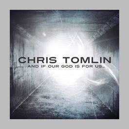 And If Our God Is For Us... 2010 Chris Tomlin