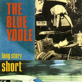 Long Story Short 1992 The Blue Yodle
