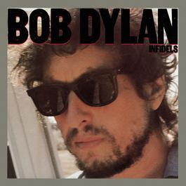 Infidels 1983 Bob Dylan