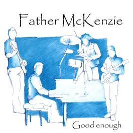 Good Enough 2011 Father McKenzie
