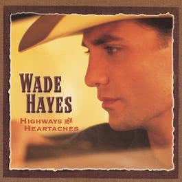 Highways & Heartaches 2000 Wade Hayes