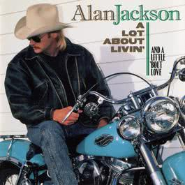 A Lot About Livin' (And A Little 'Bout Love) 1992 Alan Jackson
