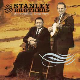 An Evening Long Ago: Live 1956 2004 The Stanley Brothers
