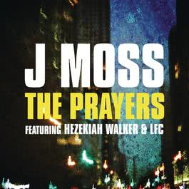 The Prayers 2011 J Moss featuring Hezekiah Walker & LFC