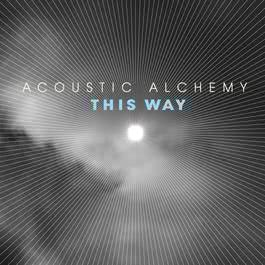 This Way 2007 Acoustic Alchemy