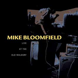 Live At The Old Waldorf 1990 Mike Bloomfield