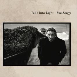 Fade Into Light 2005 Boz Scaggs