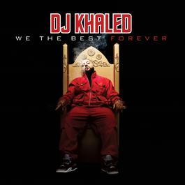 We The Best Forever 2011 DJ Khaled