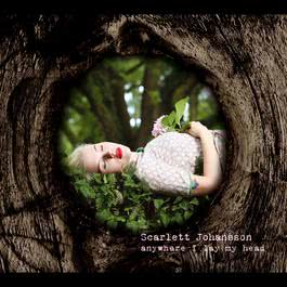 Anywhere I Lay My Head 2008 Scarlett Johansson