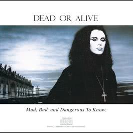 Mad, Bad And Dangerous To Know 1987 Dead Or Alive