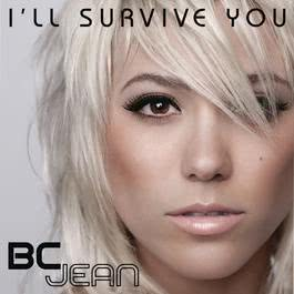 I'll Survive You 2011 BC Jean