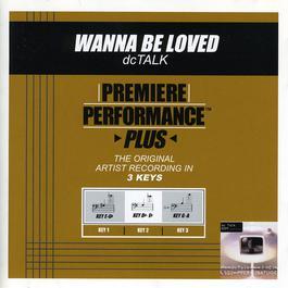 Premiere Performance Plus: Wanna Be Loved 2009 Dc Talk
