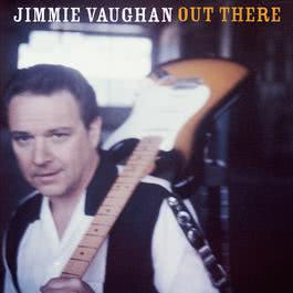 Out There 1998 Jimmie Vaughan