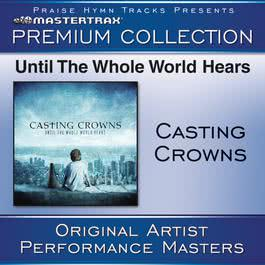 Until The Whole World Hears - Premium Collection 2009 Casting Crowns
