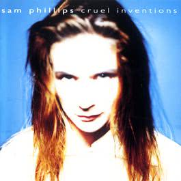 Cruel Inventions 1991 Sam Phillips
