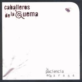 La Paciencia De La Araña 1998 Los Caballeros De La Quema