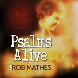 Psalms Alive With Rob Mathes 2011 Rob Mathes