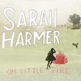 oh little fire 2010 Sarah Harmer