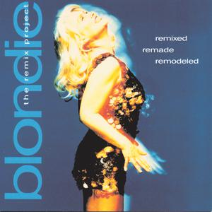 Remixed Remade Remodeled: The Blondie Remix Project 2006 Blondie