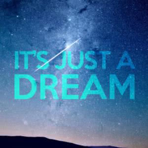 It's Just A Dream