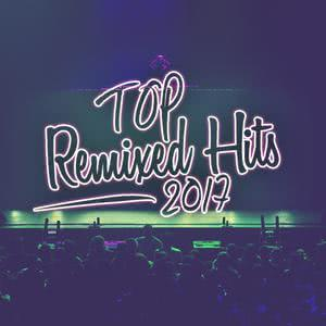 Top Remixed Hits 2017