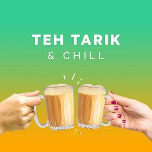 Teh Tarik & Chill