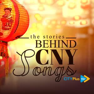 The Stories Behind CNY Songs