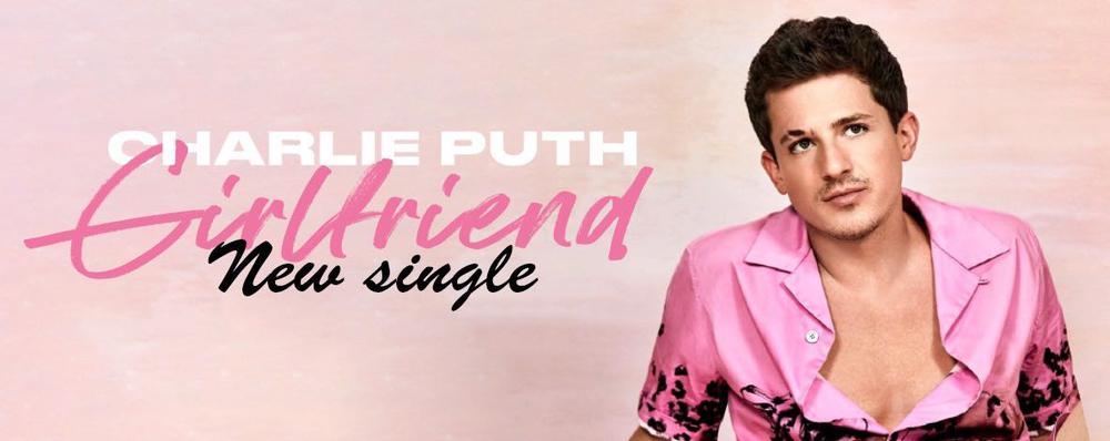 Single : Girlfriend - Charlie Puth