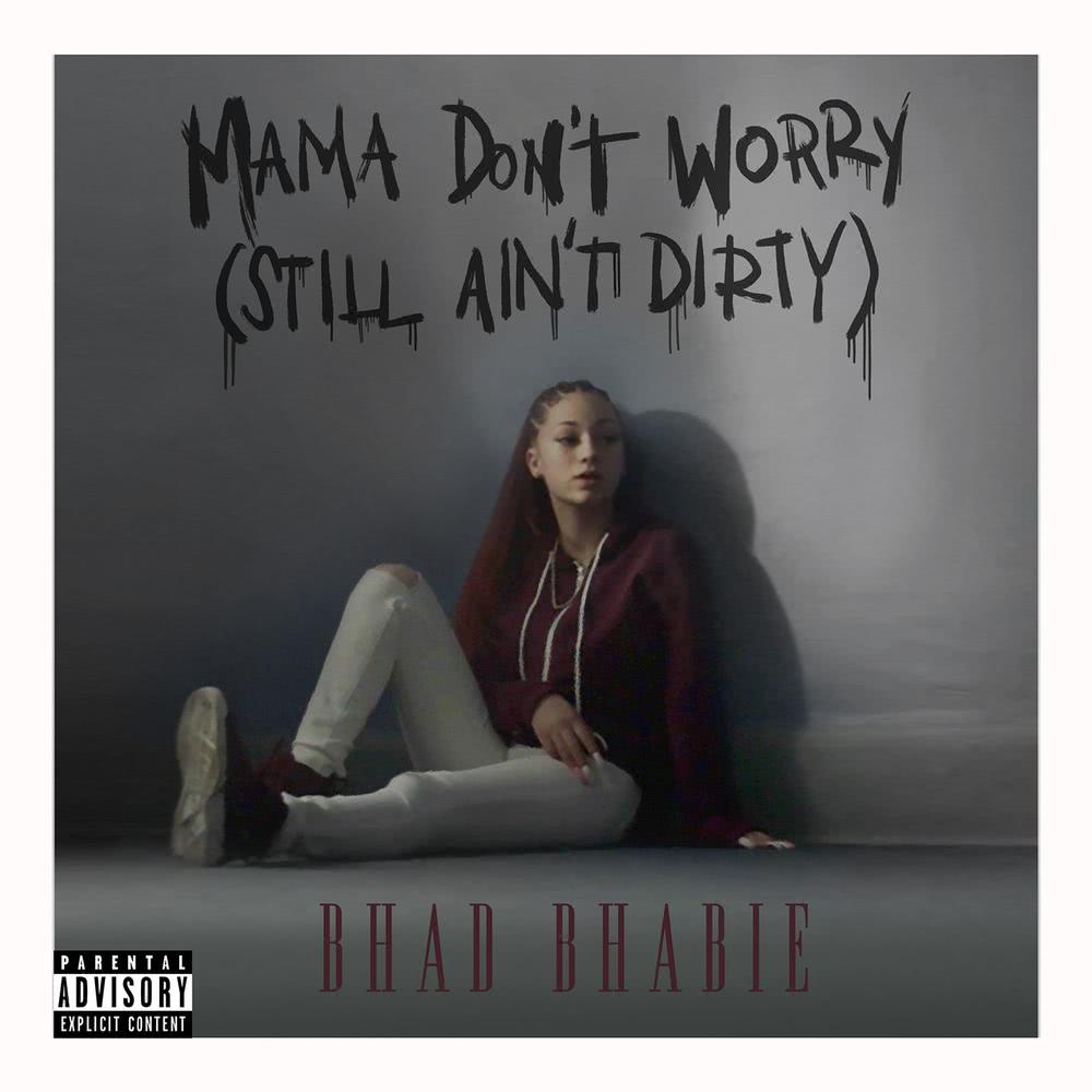 Mama Don't Worry (Still Ain't Dirty) 2017 Bhad Bhabie