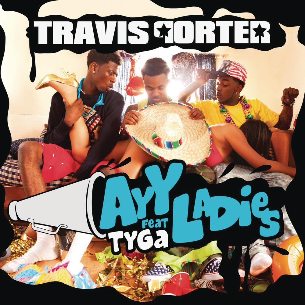 Ayy Ladies 2012 Travis Porter; Tyga