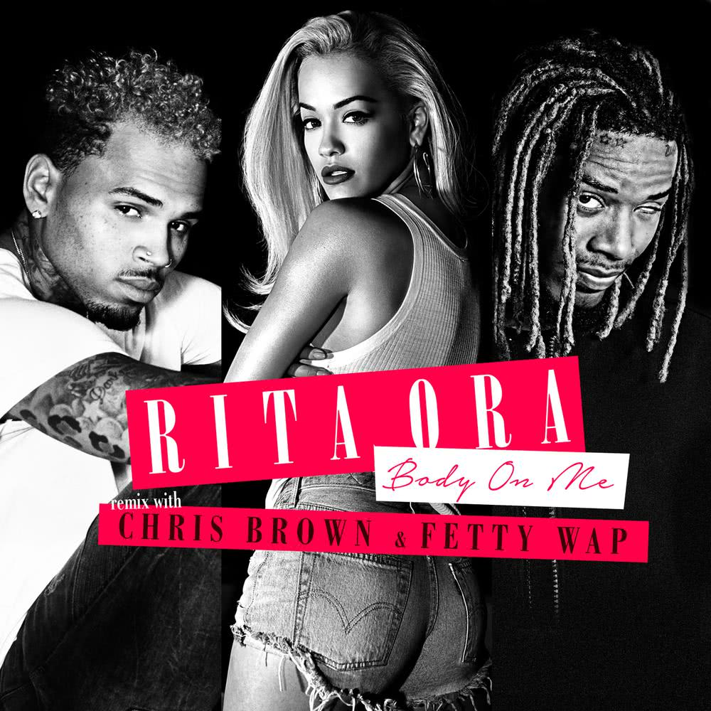 Body on Me (Fetty Wap Remix) 2015 Rita Ora; Chris Brown