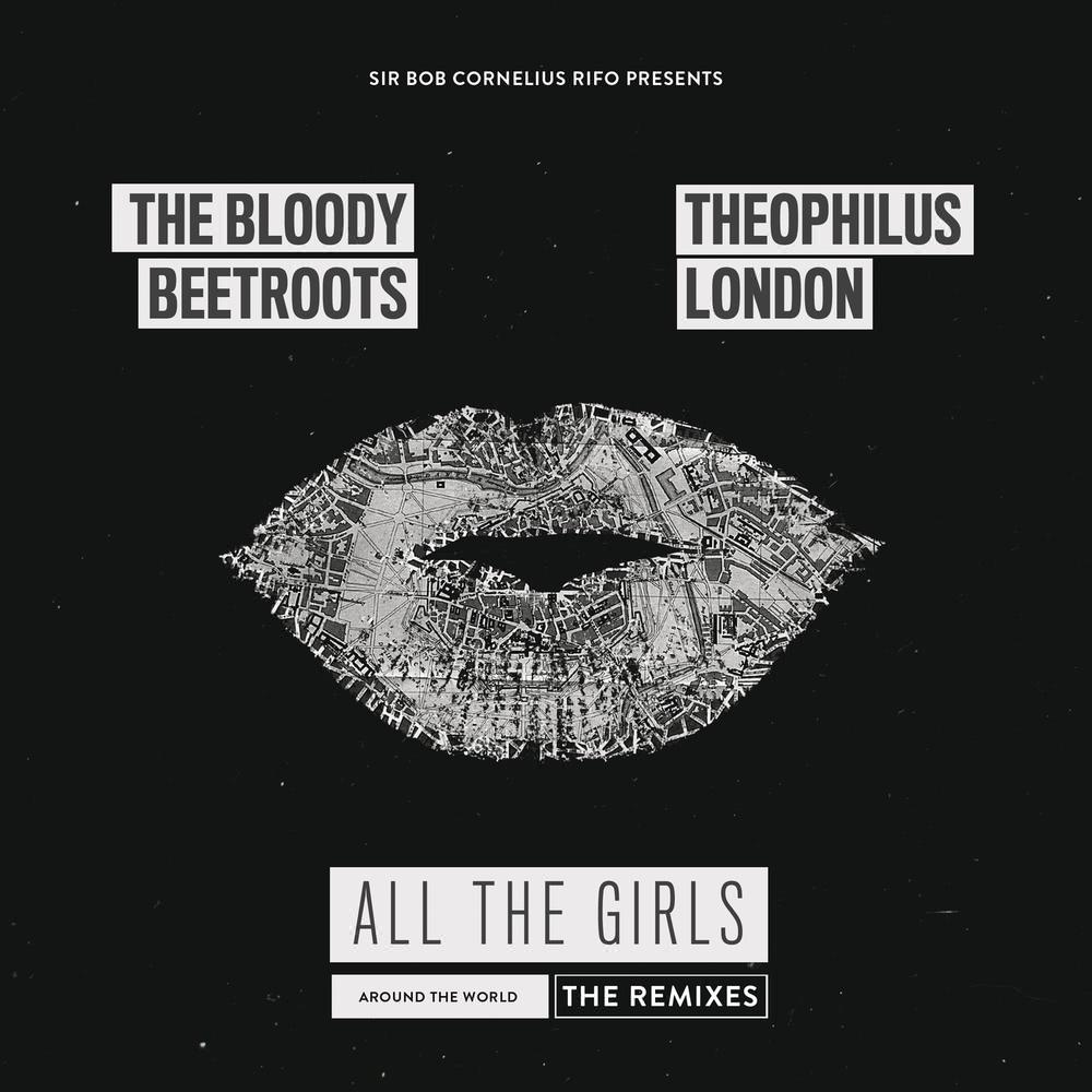 All the Girls (Around the World) (Mao Remix) (MAO Remix) 2013 The Bloody Beetroots; Theophilus London
