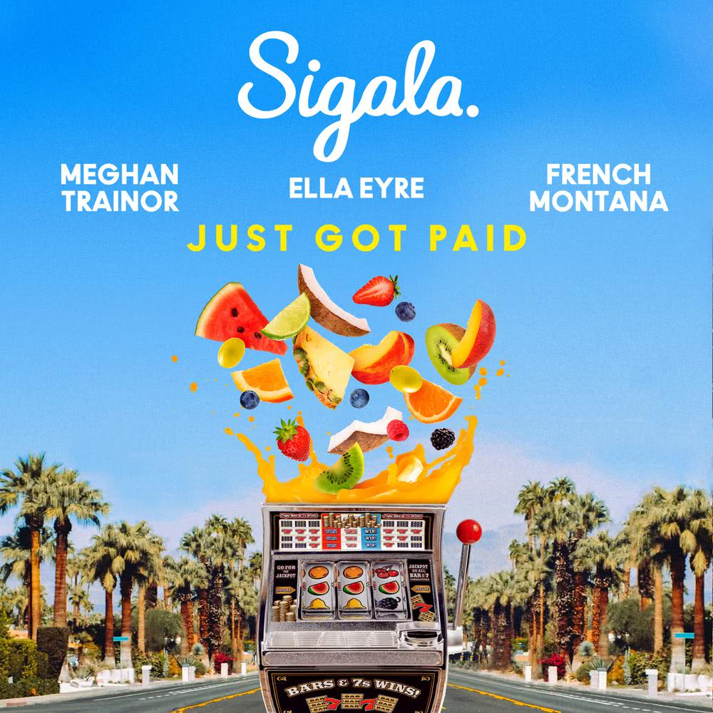 Just Got Paid 2018 Sigala; Ella Eyre; Meghan Trainor; French Montana