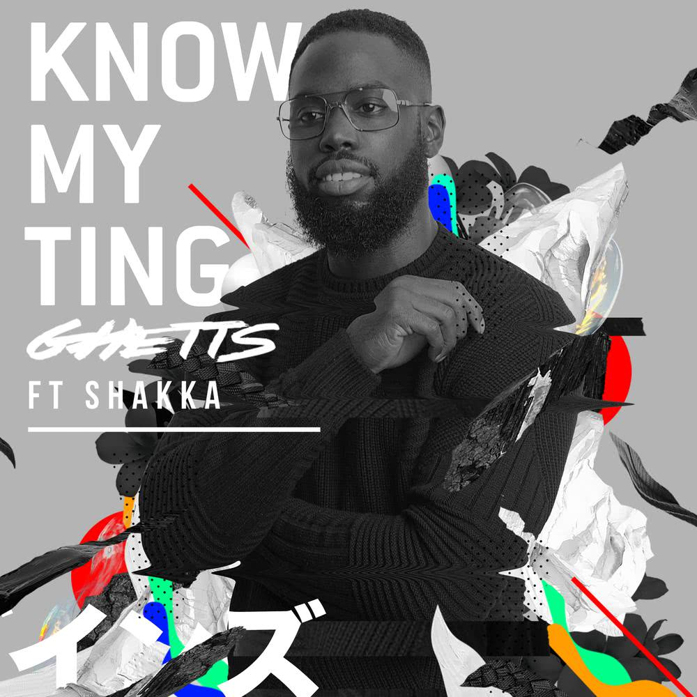 Know My Ting (Gorgon City Remix) 2017 Ghetts; Shakka