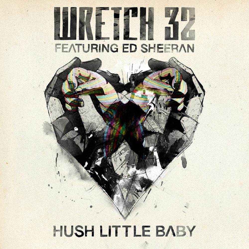 Hush Little Baby (Rudimental Remix) 2012 Wretch 32; Ed Sheeran