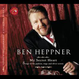 My Secret Heart: Songs of the Parlour, Stage and Silver Screen 1999 Ben Heppner