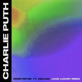 ฟังเพลงอัลบั้ม Done For Me (feat. Kehlani) [Loud Luxury Remix]