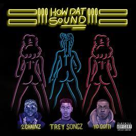 ฟังเพลงอัลบั้ม How Dat Sound (feat. 2 Chainz & Yo Gotti)