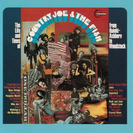 The Life And Time Of Country Joe And The Fish From Haight-Ashbury To Woodstock 1991 Country Joe & The Fish