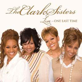 Live: One Last Time 2007 The Clark Sisters